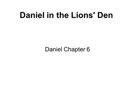 Daniel in the Lions' Den Daniel Chapter 6.