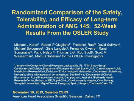 Randomized Comparison of the Safety, Tolerability, and Efficacy of Long-term Administration of AMG 145: 52-Week Results From the OSLER Study Michael J.