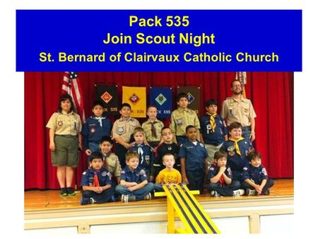Pack 535 Join Scout Night St. Bernard of Clairvaux Catholic Church.