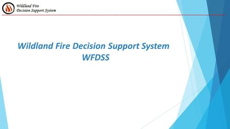 Wildland Fire Decision Support System WFDSS __________________________________________________________________________________________________.