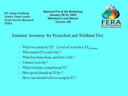 National Fire & Air Workshop January 28-30, 2003 Westward Look Resort Tucson, AZ Emission Inventory for Prescribed and Wildland Fire: –What we mean by.