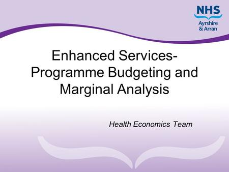 Enhanced Services- Programme Budgeting and Marginal Analysis Health Economics Team.