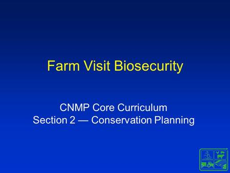 Farm Visit Biosecurity CNMP Core Curriculum Section 2 — Conservation Planning.