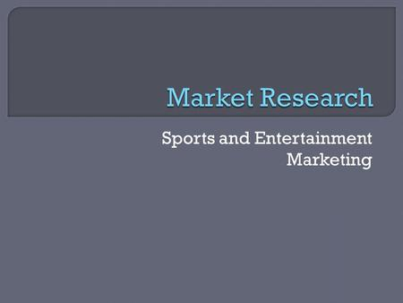 Sports and Entertainment Marketing.  For a business to be successful, it must know its customers.  Small, medium and large sized companies all do MR.