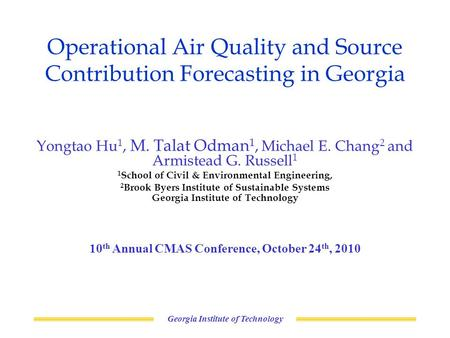 Operational Air Quality and Source Contribution Forecasting in Georgia Georgia Institute of Technology Yongtao Hu 1, M. Talat Odman 1, Michael E. Chang.
