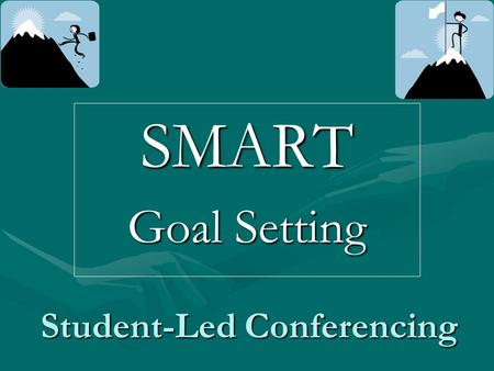 Student-Led Conferencing SMART Goal Setting. SMART Goal Setting S pecific M easurable A ction-based R ealistic T imely.