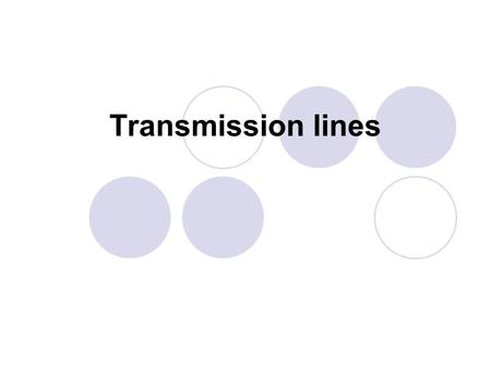Transmission lines. Outline Types of transmission lines parallel conductors coaxial cables transmission line wave propagation Losses characteristics impedance.