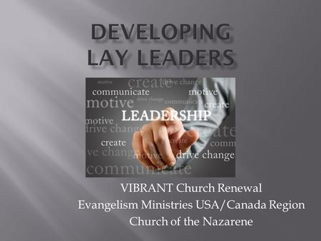 VIBRANT Church Renewal Evangelism Ministries USA/Canada Region Church of the Nazarene.