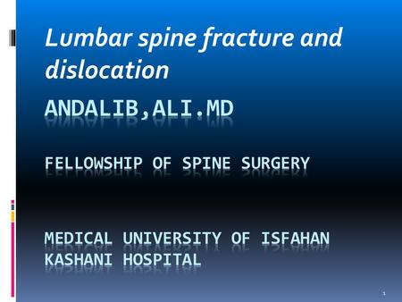 Lumbar spine fracture and dislocation 1. Age :  male under 30 yrs old 1. MCA 2. Fall from height 3. Sport  Geriatric population Falling from standing.