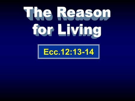 Ecc.12:13-14. Wisdom 1:13-18 Pleasure 2:1-3 Architecture 2:4 Gardening 2:5-6 Ranching 2:7 Fine Arts 2:8 Wealth 2:9 Reputation 2:16 Vanity (useless) Ecc.