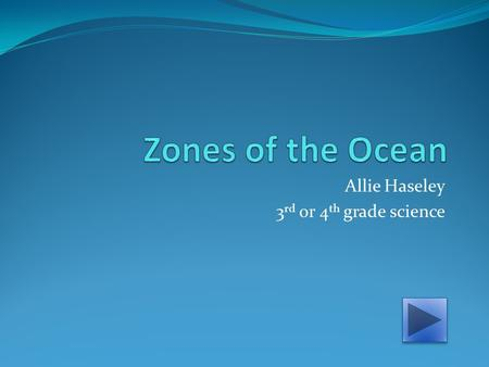 Allie Haseley 3 rd or 4 th grade science. Navigation Move Forward Move Backwards Return to Home.
