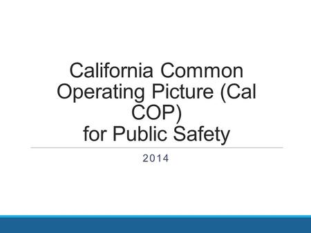 California Common Operating Picture (Cal COP) for Public Safety