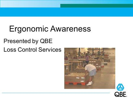 Ergonomic Awareness Presented by QBE Loss Control Services.
