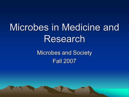 Microbes in Medicine and Research Microbes and Society Fall 2007.