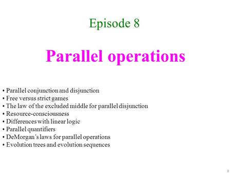 Parallel operations Episode 8 0 Parallel conjunction and disjunction Free versus strict games The law of the excluded middle for parallel disjunction.