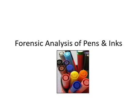 Forensic Analysis of Pens & Inks. Video link  Cs 9 min  Cs.
