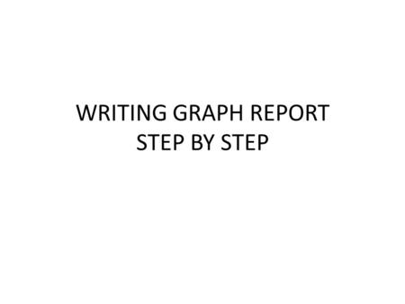 WRITING GRAPH REPORT STEP BY STEP