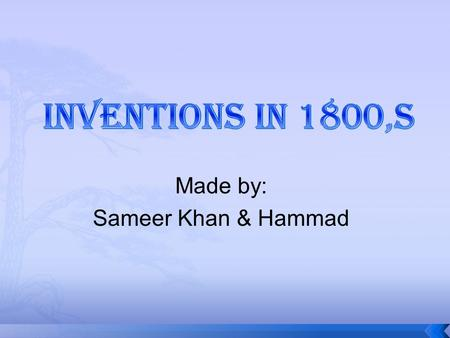 Made by: Sameer Khan & Hammad.  The Scottish Engineer named Henry Bill built a steam powered boat in the year 1812. The steam boat was called Comet.