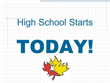 High School Starts TODAY!. We are: Ms. Rudd, Counsellor (A-G) Miss Renaud, Counsellor (H-M) Mrs. Olsen, Counsellor (N-Z)