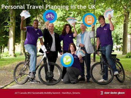 ACT Canada 2012 Sustainable Mobility Summit – Hamilton, Ontario Personal Travel Planning in the UK.