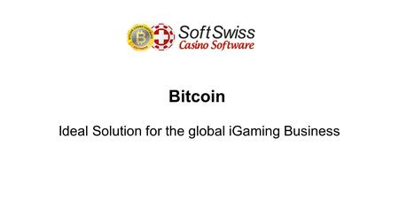 Bitcoin Ideal Solution for the global iGaming Business.