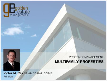 PROPERTY MANAGEMENT MULTIFAMILY PROPERTIES Victor M. Rex CPM® CCAM® CCIM® Principal.