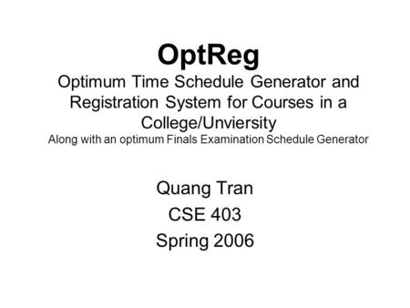 OptReg Optimum Time Schedule Generator and Registration System for Courses in a College/Unviersity Along with an optimum Finals Examination Schedule Generator.