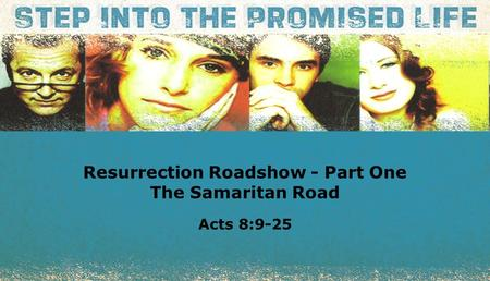 Textbox center Resurrection Roadshow - Part One The Samaritan Road Acts 8:9-25.