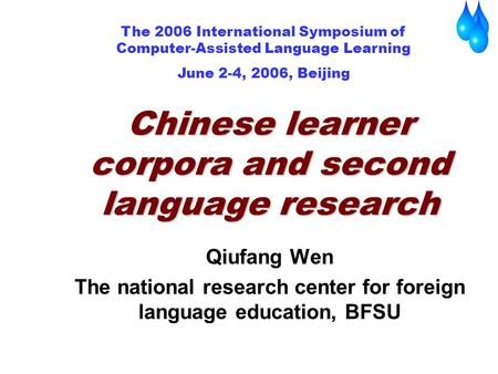Qiufang Wen The national research center for foreign language education, BFSU Chinese learner corpora and second language research The 2006 International.