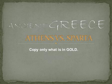 Copy only what is in GOLD.. Geography Located in Southeastern Greece Good harbors for trade Poor, rocky soil bad for farming.