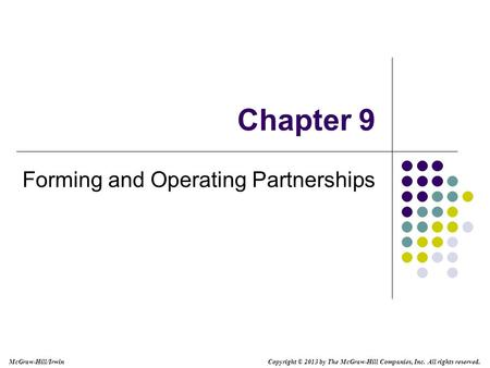 Chapter 9 Forming and Operating Partnerships Copyright © 2013 by The McGraw-Hill Companies, Inc. All rights reserved. McGraw-Hill/Irwin.