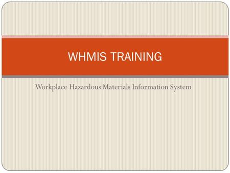 Workplace Hazardous Materials Information System WHMIS TRAINING.