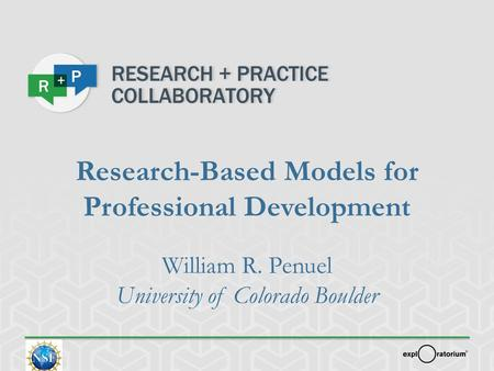 Research-Based Models for Professional Development William R. Penuel University of Colorado Boulder.