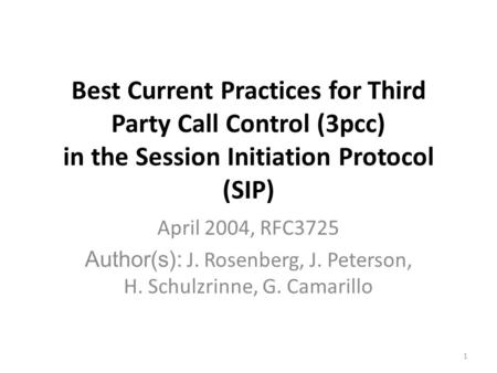 Best Current Practices for Third Party Call Control (3pcc) in the Session Initiation Protocol (SIP) April 2004, RFC3725 Author(s): J. Rosenberg, J. Peterson,
