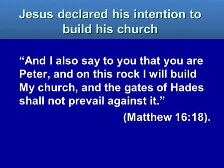 """And I also say to you that you are Peter, and on this rock I will build My church, and the gates of Hades shall not prevail against it."" (Matthew 16:18)."
