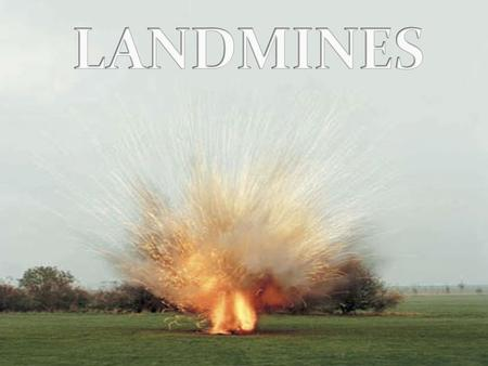 Landmines are small, usually round devices designed to injure or kill people by an explosive blast or flying fragments.