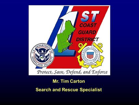 Mr. Tim Carton Search and Rescue Specialist. Coast Guard Areas & Districts.