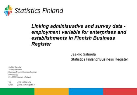 Linking administrative and survey data - employment variable for enterprises and establishments in Finnish Business Register Jaakko Salmela Statistics.
