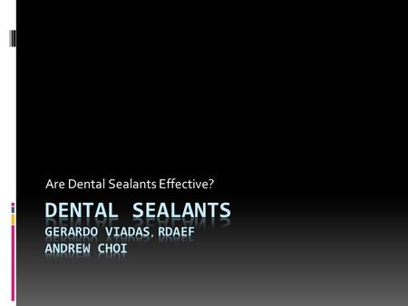 Are Dental Sealants Effective?. What's a dental sealant…  Dental sealants are resin based applications applied on the pits and fissures of posterior.