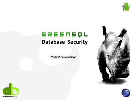 Database Security Yuli Stremovsky. Agenda Database Security What is GreenSQL ? Management Console Demo GreenSQL Roadmap.