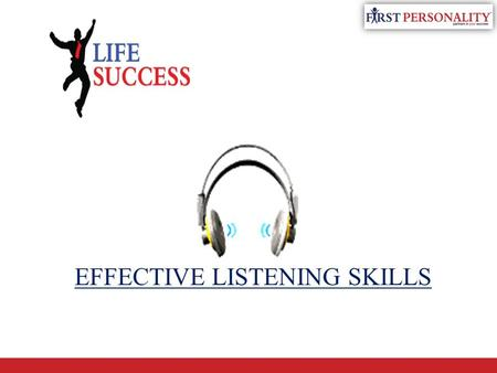 EFFECTIVE LISTENING SKILLS Communication Skills. Barriers to effective communication Comfort of the language Lacking clarity Using stereotypes and generalizations.