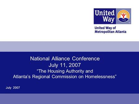 "National Alliance Conference July 11, 2007 ""The Housing Authority and Atlanta's Regional Commission on Homelessness"" July 2007."