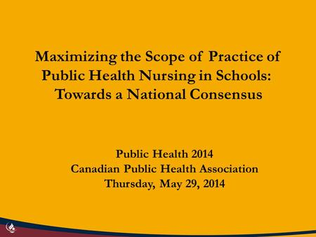 Maximizing the Scope of Practice of Public Health Nursing in Schools: Towards a National Consensus Public Health 2014 Canadian Public Health Association.