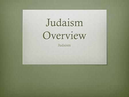 Judaism Overview Judaism. Class Objective:  Students will understand the essential questions of Judaism, Christianity, and Islam.  Essential Questions.