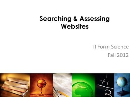 Searching & Assessing Websites II Form Science Fall 2012.