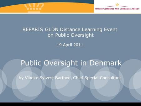 REPARIS GLDN Distance Learning Event on Public Oversight 19 April 2011 Public Oversight in Denmark by Vibeke Sylvest Barfoed, Chief Special Consultant.