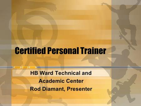 Certified Personal Trainer HB Ward Technical and Academic Center Rod Diamant, Presenter.
