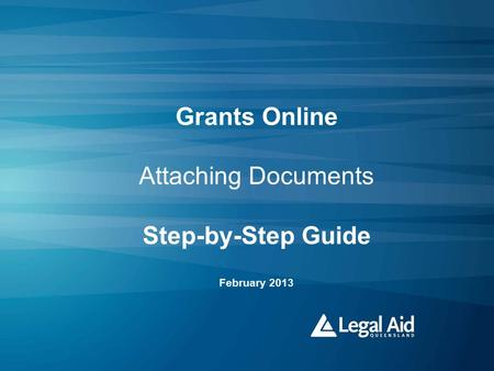 Grants Online Attaching Documents Step-by-Step Guide February 2013.