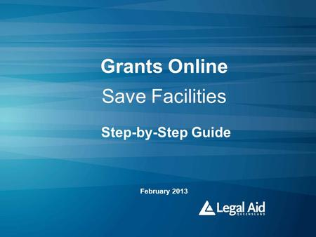 Grants Online Save Facilities Step-by-Step Guide February 2013.