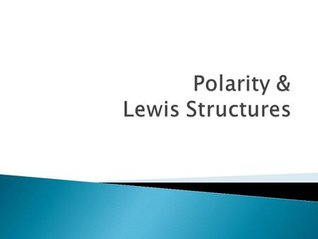 Polarity & Lewis Structures